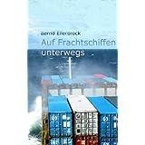 """Auf Frachtschiffen unterwegsvon """"Bernd Ellerbrock"""""""