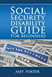 img - for Social Security Disability Guide for Beginners: A fun and informative guide for the rest of us book / textbook / text book