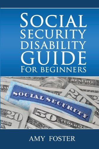 Social Security Disability Guide for Beginners: A fun and informative guide for the rest of us (Social Security Law compare prices)