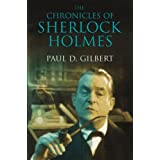 The Chronicles of Sherlock Holmesby Paul D. Gilbert