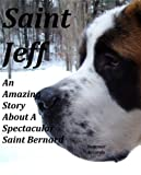 Saint Jeff: An Amazing Story About A Spectacular Saint Bernard