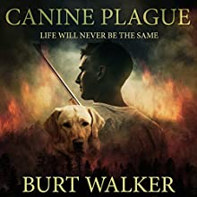 Canine Plague: Life Will Never Be the Same Audiobook by Burt Walker Narrated by Kevin Pierce
