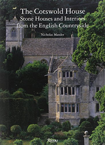 The Cotswold House: Stone Houses and Interiors from the English Countryside
