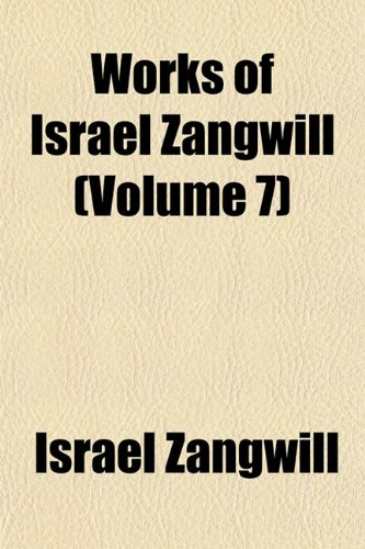 Works of Israel Zangwill (Volume 7) Image