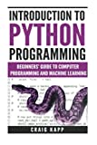 Introduction To Python Programming: Beginners Guide To Computer Programming And Machine Learning