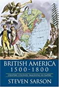 British America 1500-1800: Creating Colonies, Imagining an Empire: Amazon.co.uk: SARSON , STEVEN : Books