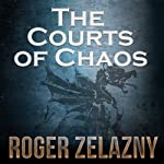 The Courts of Chaos: The Chronicles of Amber, Book 5 (       UNABRIDGED) by Roger Zelazny Narrated by Alessandro Juliani