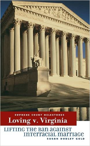 Loving V. Virginia: Lifting the Ban Against Interracial Marriage (Supreme Court Milestones) written by Susan Dudley Gold