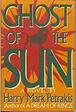 Ghost of the Sun: A Novel (0312043198) by Petrakis, Harry Mark