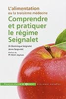 Comprendre et pratiquer le régime Seignalet : L'alimentation ou la troisième médecine