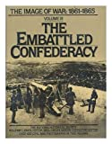 img - for Embattled Confederacy: The Image of War, 1861-1865, Vol. 3 (The Image of War, 1861-1865, V. 3) book / textbook / text book