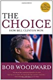 The Choice: How Clinton Won (074328514X) by Woodward, Bob