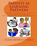 Parents as Learning Partners: Parent Workbook: Building A Teaching - Learning Relationship With Your Child