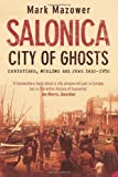 Salonica, City of Ghosts: Christians, Muslims and Jews by Mazower, Mark (2005)