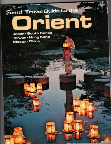 Sunset Travel Guide To The Orient (Japan, South Korea, Taiwan, Hong Kong, Macau, China)