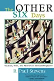 The Other Six Days: Vocation, Work, and Ministry in Biblical Perspective (0802848001) by Stevens, R. Paul