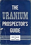 img - for The Uranium Prospector's Guide book / textbook / text book
