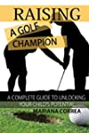 Raising a Golf Champion: A complete g...