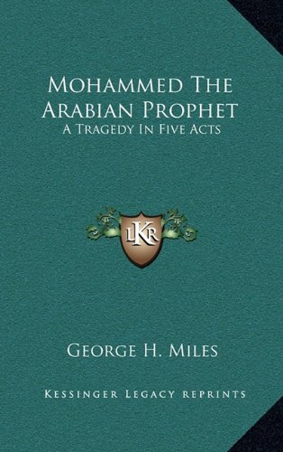 Mohammed the Arabian Prophet: A Tragedy in Five Acts