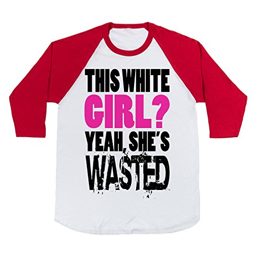 This White Girl? Yeah Shes Wasted (Juniors) Baseball T-Shirt (White/Red Size XL)