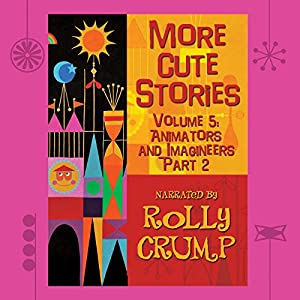 More Cute Stories, Vol. 5: Animators and Imagineers Part 2 from Rolly Crump Rolly Crump