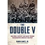 The Double V: How Wars, Protest, and Harry Truman Desegregated America's Military | Rawn James Jr.