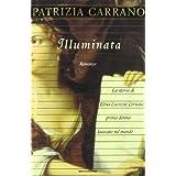 Illuminata: La storia di Elena Lucrezia Cornaro, prima donna laureata nel mondo, romanzo (Scrittori italiani)...