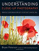 Understanding Close-Up Photography: Creative Close Encounters with or Without a Macro Lens