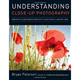 Understanding Close-Up Photography: Creative Close Encounters with Or Without a Macro Lens ~ Bryan Peterson