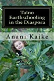 img - for Taino Earthschooling in the Diaspora: My Early Days by Anani Kaike (2014-04-05) book / textbook / text book