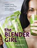 The Blender Girl: Super-Easy, Super-Healthy Meals, Snacks, Desserts, and Drinks--100 Gluten-Free, Vegan Recipes!