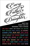 img - for Every Father's Daughter: Twenty-four Women Writers Remember Their Fathers by Jane Smiley (2015-04-09) book / textbook / text book
