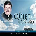 Be Quiet and Listen | Sheldon Larmore