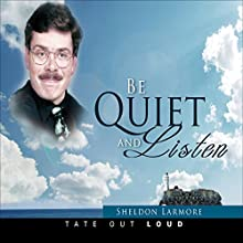 Be Quiet and Listen (       UNABRIDGED) by Sheldon Larmore Narrated by Ricky Pope