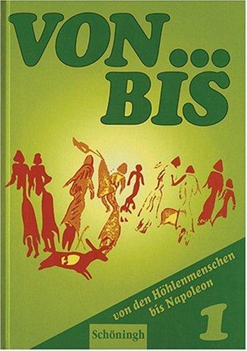 Von... bis - Ausgabe Rheinland-Pfalz 1997: von... bis 1. Neue Ausgabe Rheinland-Pfalz. Geschichtsbuch für Realschulen, Klassen 7/8. RSR: Von den Höhlenmenschen bis Napoleon: BD 1