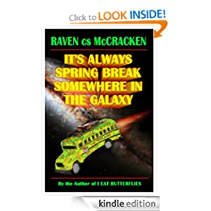It's Always Spring Break Somewhere In The Galaxy Raven c.s. McCracken