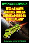 It's Always Spring Break Somewhere In The Galaxy