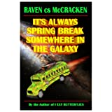 It's Always Spring Break Somewhere In The Galaxy ~ Raven c.s. McCracken