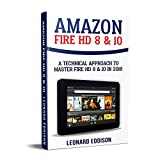 Amazon Fire HD 8 & 10: A Technical Approach To Master Fire HD 8 & 10