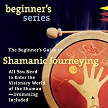 The Beginner's Guide to Shamanic Journeying | Livre audio Auteur(s) : Sandra Ingerman Narrateur(s) : Sandra Ingerman