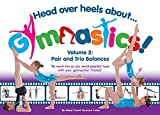 img - for Head Over Heels About Gymnastics! Volume 2: Pair and Trio Balances book / textbook / text book