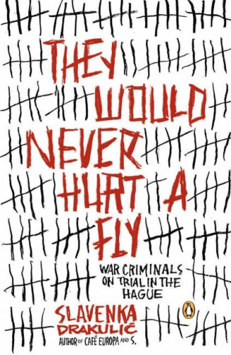 They Would Never Hurt a Fly: War Criminals on Trial in...