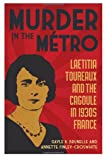 Murder in the Metro: Laetitia Toureaux and the Cagoule in 1930s France