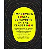 img - for Improving Social Behaviors in the Classroom: An Easy Curriculum for Teachers of Young Children with Autism, Developmental Disabilities and Typical Chi book / textbook / text book