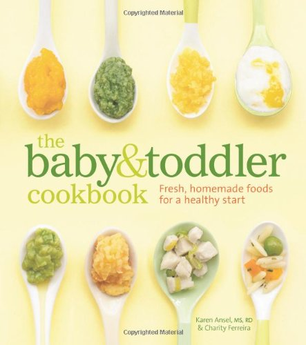 The Baby and Toddler Cookbook: Fresh, Homemade Foods for a Healthy Start by Karen Ansel, Charity Ferreira