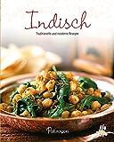 Leicht gemacht - 100 Rezepte -Indisch: Traditionelle und moderne Küche