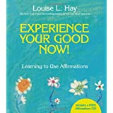 Experience Your Good Now!: Learning to Use Affirmationsby Louise L. Hay
