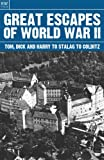 Great Escapes of World War II: Tom Dick and Harry to Stalag to Colditz (The Great Escapes Book 1)