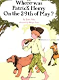 Where Was Patrick Henry on the 29th of May? (0399233059) by Fritz, Jean