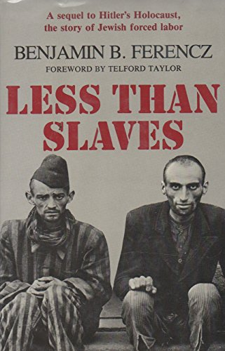 Less Than Slaves: Jewish Forced Labour and the Quest for Compensation